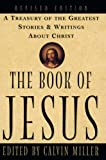 Miller, Calvin: The Book of Jesus: A Treasury of the Greatest Stories and Writings About Christ
