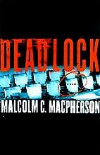 Deadlock: A Novel by Malcolm C. MacPherson