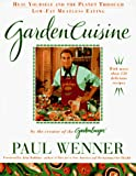 Wenner, Paul: Garden Cuisine: How to Heal Yourself and the Planet Through Low-Fat Meatless Eating
