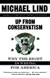 Lind, Michael: Up from Conservatism: Why the Right Is Wrong for America