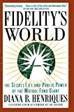 Henriques, Diana B.: Fidelity's World: The Secret Life and Public Power of the Mutual Fund Giant