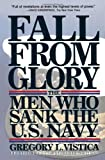 Vistica, Gregory L.: Fall from Glory: The Men Who Sank the U.S. Navy