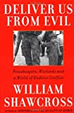 Shawcross, William: Deliver Us from Evil: Peacekeepers, Warlords and a World of Endless Conflict