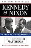 Matthews, Christopher: Kennedy &amp; Nixon: The Rivalry That Shaped Postwar America