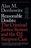 Dershowitz, Alan M.: Reasonable Doubts: The Criminal Justice System and the O.J. Simpson Case