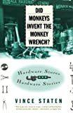 Staten, Vince: Did Monkeys Invent the Monkey Wrench?: Hardware Stores and Hardware Stories