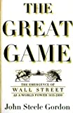 John Steele Gordon: The Great Game: The Emergence of Wall Street as a World Power:  1653-2000