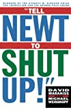 Maraniss, David: Tell Newt to Shut Up: Prizewinning Washington Post Journalists Reveal How Reality Gagged the Gingrich Revolution