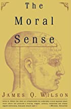 The MORAL SENSE by James Q. Wilson