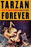 Taliaferro, John: Tarzan Forever: The Life of Edgar Rice Burroughs, Creator of Tarzan