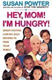 Powter, Susan: Hey, Mom! I&#39;m Hungry!: Great Tasting, Low-Fat, Easy Recipes to Feed Your Family