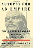 Volkogonov, Dmitri: Autopsy for an Empire Pt. 2 : The Seven Leaders Who Built the Soviet Regime