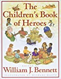 Bennett, William J.: The Children's Book of Heroes