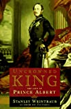 Weintraub, Stanley: Uncrowned King: The Life of Prince Albert