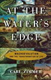 Zimmer, Carl: At the Water's Edge: The Macroevolution of Life