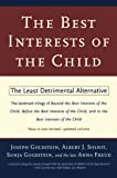 Goldstein, Joseph: The Best Interests of the Child: The Least Detrimental Alternative