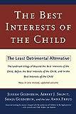 Goldstein, Joseph: The Best Interests of the Child: The Least Detrimental Alternative