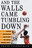 Fitzpatrick, Frank: And the Walls Came Tumbling Down : Kentucky, Texas Western, and the Game That Changed American Sports