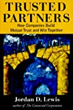 Lewis, Jordan D.: Trusted Partners : How Companies Build Mutual Trust and Win Together