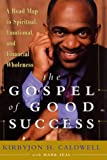 Caldwell, Kirbyjon H.: The Gospel of Good Success : A Road Map to Spiritual, Emotional and Financial Wholeness