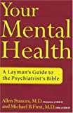 Frances, Allen J.: Your Mental Health: The Layman's Guide to the Psychiatrist's Bible
