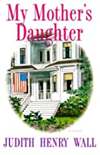 My Mother's Daughter by Judith Henry Wall