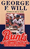 Will, George F.: Bunts: Curt Flood, Camden Yards, Pete Rose, and Other Reflections on Baseball