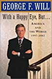 Will, George F.: With a Happy Eye but: America and the World, 1997-2002