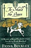Buckley, Fiona: TO SHIELD THE QUEEN (Mystery at Queen Elizabeth I's Court)