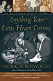 Bosworth, Patricia: Anything Your Little Heart Desires: An American Family Story
