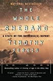 Ferris, Timothy: The Whole Shebang: A State-Of-The-Universes Report