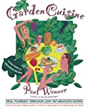 Wenner, Paul: Garden Cuisine: Heal Yourself Through Low-Fat Meatless Eating