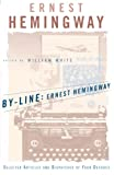 Hemingway, Ernest: By-Line, Ernest Hemingway: Selected Articles and Dispatches of Four Decades