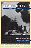 Boyne, Walter J.: Clash of Titans: World War II at Sea