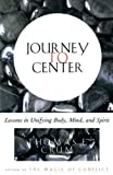 Crum, Thomas F.: Journey to Center: Lessons in Unifying Body, Mind, and Spirit