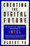 Yu, Albert: Creating the Digital Future: The Secrets of Consistent Innovation at Intel