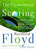 Floyd, Raymond: The Elements of Scoring: A Master's Guide to the Art of Scoring Your Best When You're Not Playing Your Best