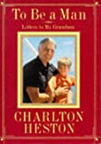 Heston, Charlton: To Be a Man: Letters to My Grandson