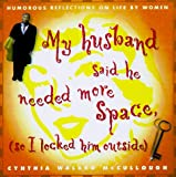 McCullough, Cynthia Walker: My Husband Said He Needed More Space, So I Locked Him Outside: Reflections on Life by Women