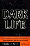 Taylor, Michael R.: Dark Life: Martian Nanobacteria, Rock-Eating Cave Bugs, and Other Extreme Organisms of Inner Earth and Outer Space
