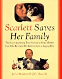 Martin, Jane: Scarlett Saves Her Family: The Heart-Warming True Story of a Homeless Mother Cat Who Rescued Her Kittens from a Raging Fire