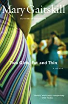 TWO GIRLS FAT AND THIN by Mary Gaitskill