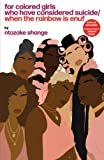 Shange, Ntozake: For Colored Girls Who Have Considered Suicide When the Rainbow Is Enuf: A Choreopoem