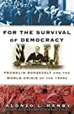 Alonzo L. Hamby: For the Survival of Democracy: Franklin Roosevelt and the World Crisis of the 1930s