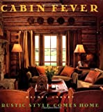 Carley, Rachel: Cabin Fever: Rustic Style Comes Home