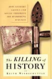 Windschuttle, Keith: The Killing of History: How Literary Critics and Social Theorists Are Murdering Our Past