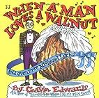When a Man Loves a Walnut by Gavin Edwards