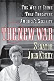 Kerry, John: The New War: The Web of Crime That Threatens America&#39;s Security