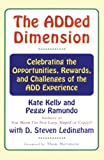 Kelly, Kate: The ADDED DIMENSION: CELEBRATING THE OPPORTUNITIES, REWARDS, AND CHALLENGES OF THE ADD EXPERIENCE