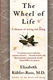 Kubler-Ross, Elisabeth: The Wheel of Life: A Memoir of Living and Dying